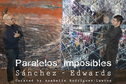 PARALELOS IMPOSIBLES: Sánchez – Edwards / Curated by Anabelle Rodríguez-Lawton